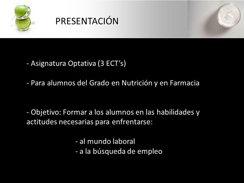 PRESENTACIÓN - Asignatura Optativa (3 ECTs) - Para alumnos del Grado en Nutrición y en Farmacia - Objetivo: Formar a los alumnos en las habilidades y actitudes necesarias para enfrentarse: - al mundo laboral - a la búsqueda de empleo