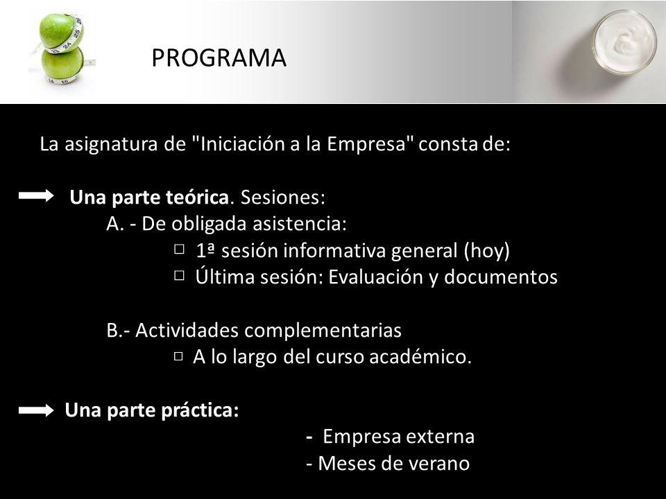 PROGRAMA La asignatura de Iniciación a la Empresa consta de: Una parte teórica.