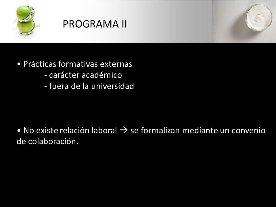 Prácticas formativas externas - carácter académico - fuera de la universidad No existe relación laboral se formalizan mediante un convenio de colaboración.