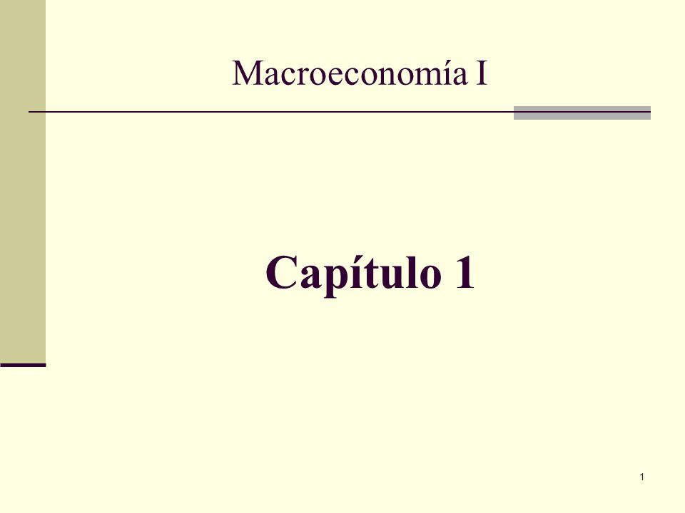 1 Capítulo 1 Macroeconomía I