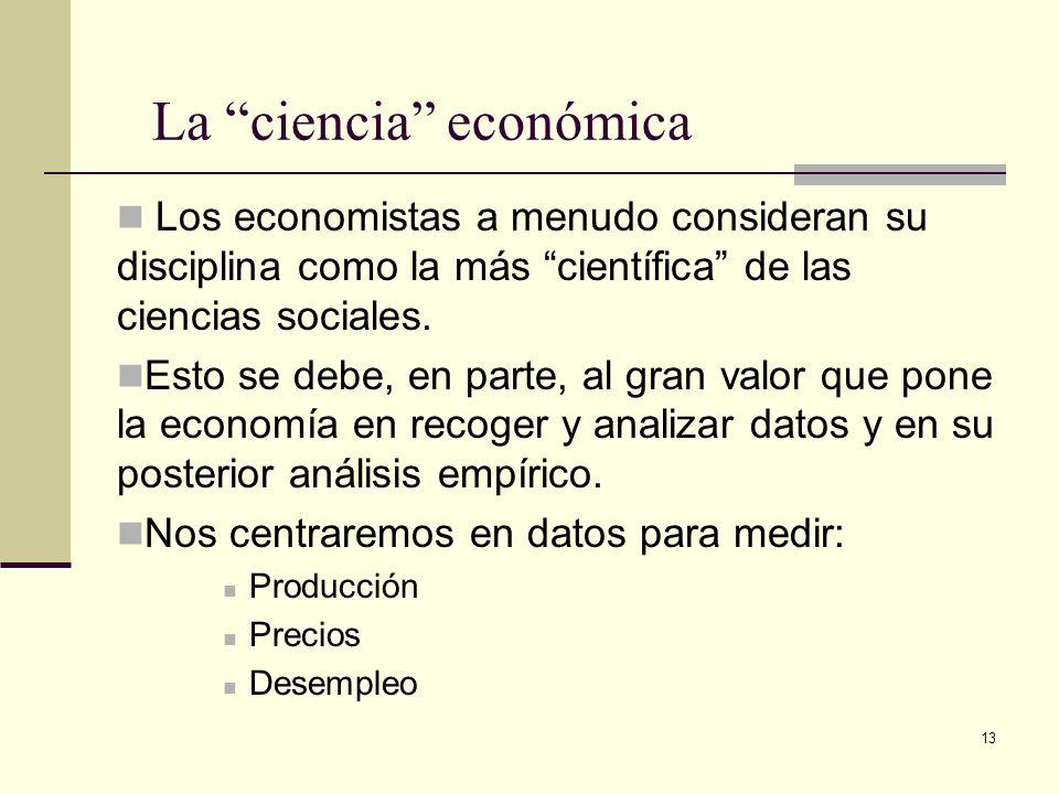 13 La ciencia económica Los economistas a menudo consideran su disciplina como la más científica de las ciencias sociales. Esto se debe, en parte, al