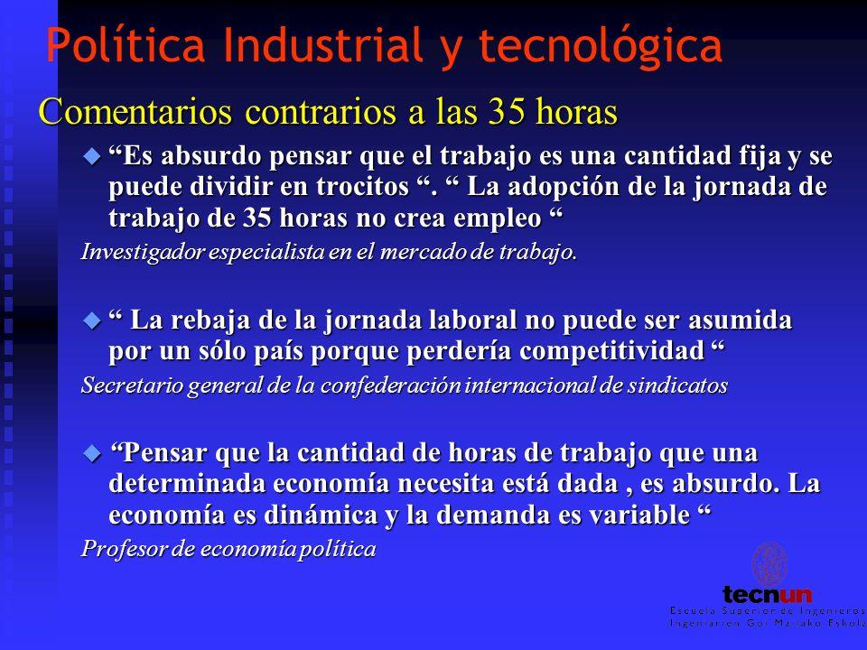 Política Industrial y tecnológica Comentarios contrarios a las 35 horas u Es absurdo pensar que el trabajo es una cantidad fija y se puede dividir en trocitos.