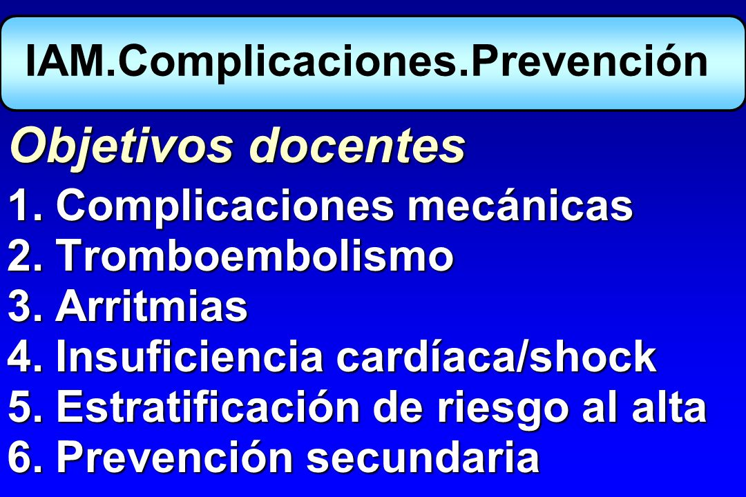 Infarto agudo miocardio -Mecánicas -Tromboembólicas -Arrítmicas -ICC - Shock Complicaciones agudas