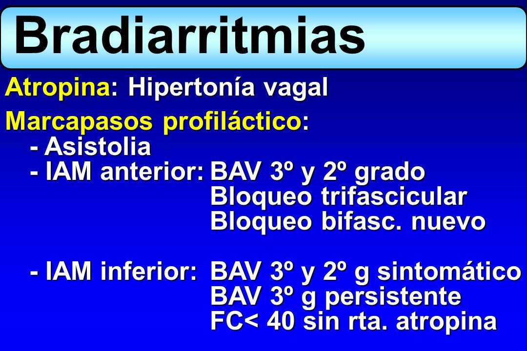 Atropina: Hipertonía vagal Marcapasos profiláctico: - Asistolia - IAM anterior:BAV 3º y 2º grado Bloqueo trifascicular Bloqueo bifasc. nuevo - IAM inf