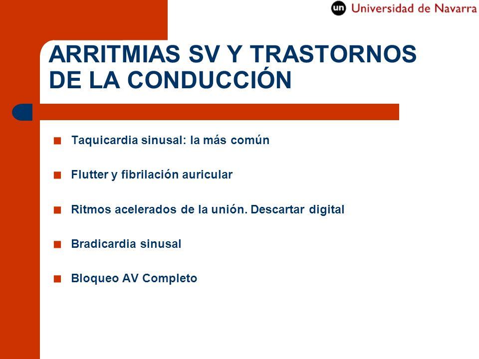 ARRITMIAS SV Y TRASTORNOS DE LA CONDUCCIÓN Taquicardia sinusal: la más común Flutter y fibrilación auricular Ritmos acelerados de la unión. Descartar