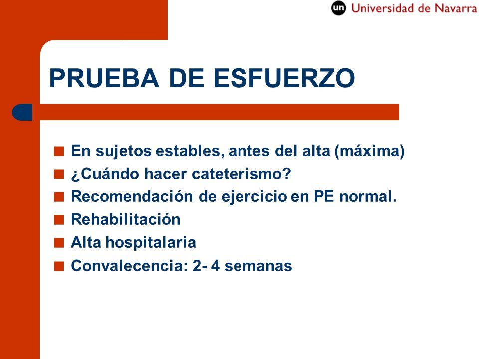 PRUEBA DE ESFUERZO En sujetos estables, antes del alta (máxima) ¿Cuándo hacer cateterismo? Recomendación de ejercicio en PE normal. Rehabilitación Alt