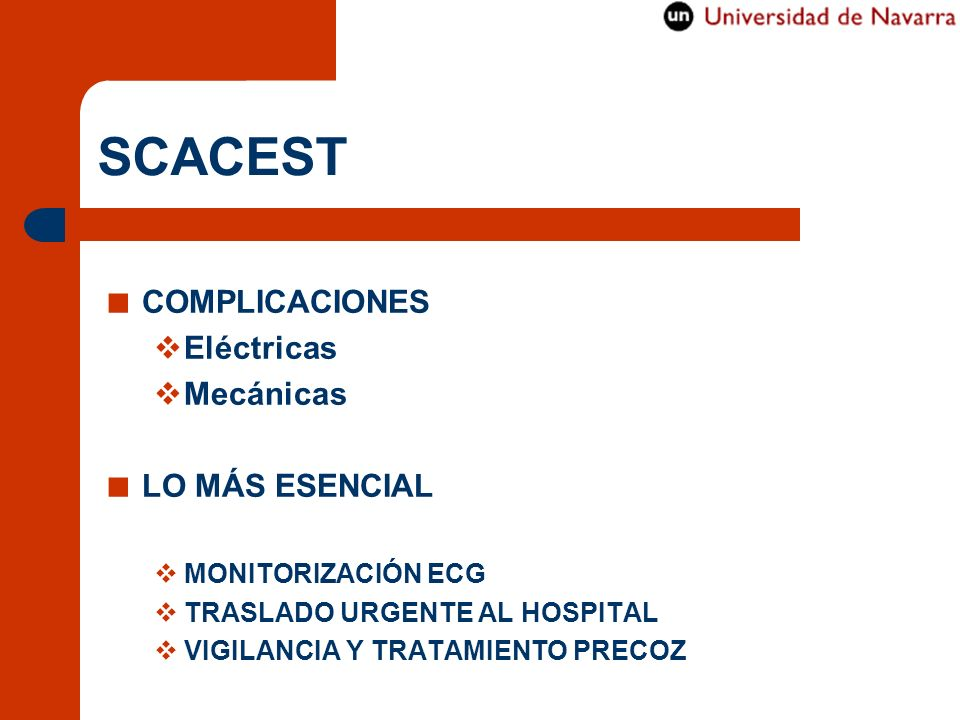 SCACEST COMPLICACIONES Eléctricas Mecánicas LO MÁS ESENCIAL MONITORIZACIÓN ECG TRASLADO URGENTE AL HOSPITAL VIGILANCIA Y TRATAMIENTO PRECOZ
