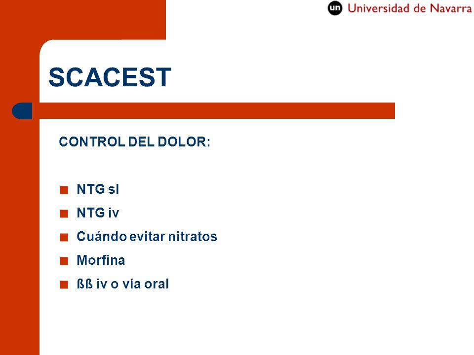 SCACEST CONTROL DEL DOLOR: NTG sl NTG iv Cuándo evitar nitratos Morfina ßß iv o vía oral