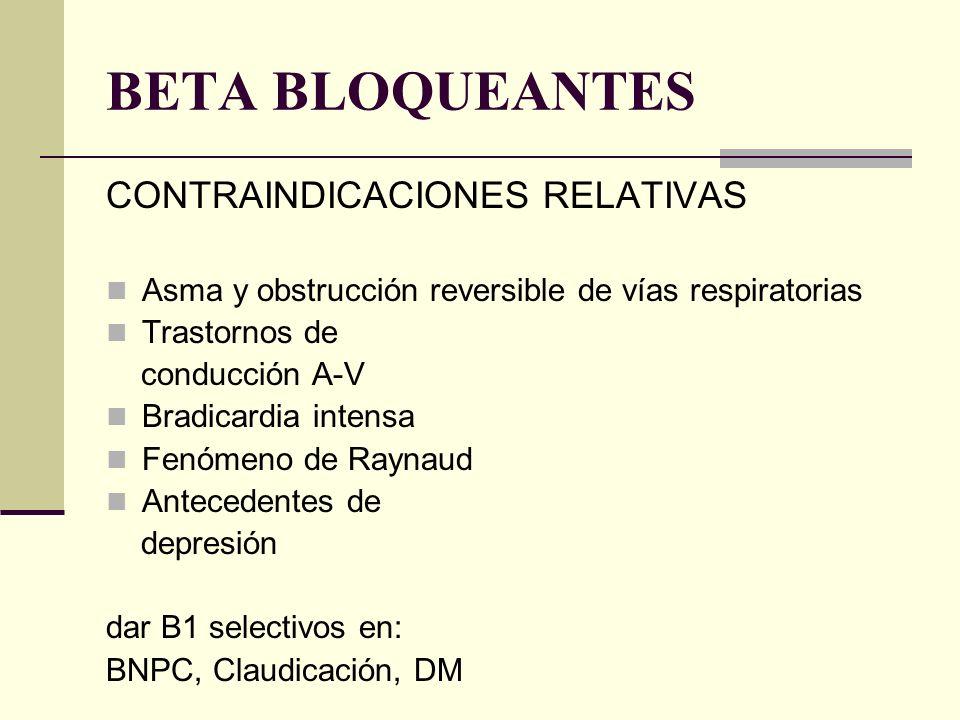 CONTRAINDICACIONES RELATIVAS Asma y obstrucción reversible de vías respiratorias Trastornos de conducción A-V Bradicardia intensa Fenómeno de Raynaud