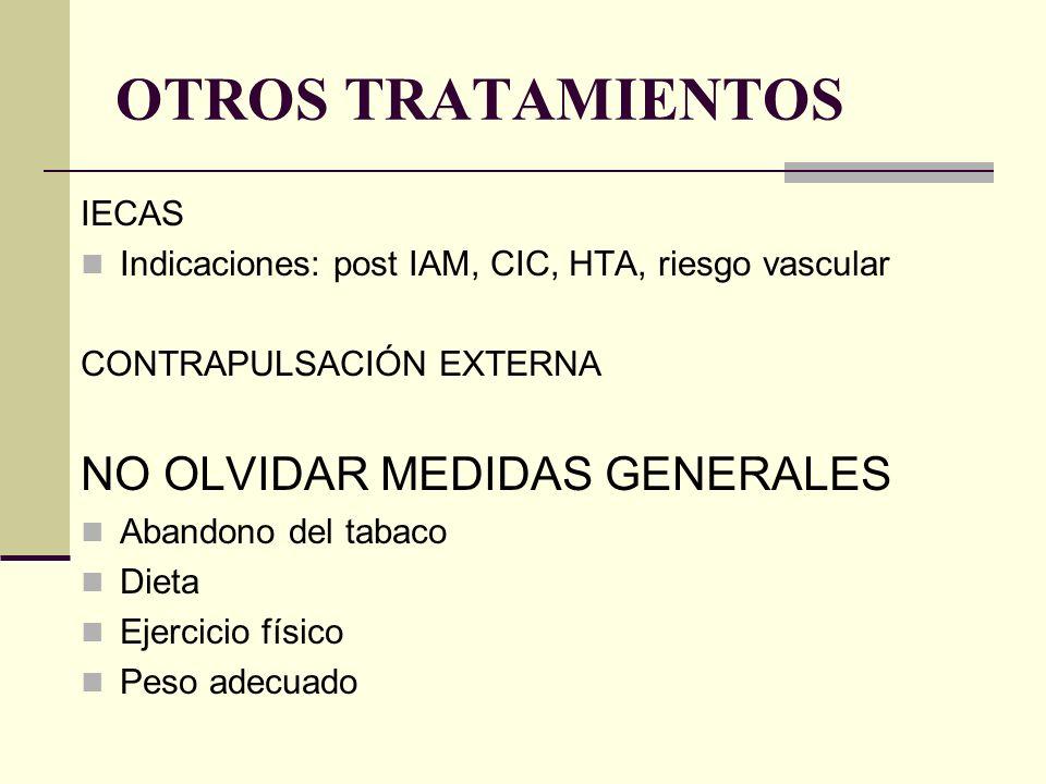 OTROS TRATAMIENTOS IECAS Indicaciones: post IAM, CIC, HTA, riesgo vascular CONTRAPULSACIÓN EXTERNA NO OLVIDAR MEDIDAS GENERALES Abandono del tabaco Di