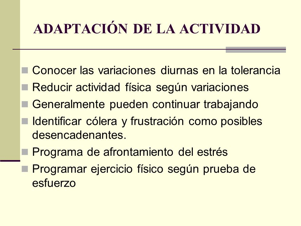 ADAPTACIÓN DE LA ACTIVIDAD Conocer las variaciones diurnas en la tolerancia Reducir actividad física según variaciones Generalmente pueden continuar t