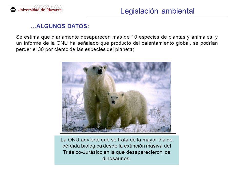 Legislación ambiental Se estima que diariamente desaparecen más de 10 especies de plantas y animales; y un informe de la ONU ha señalado que producto