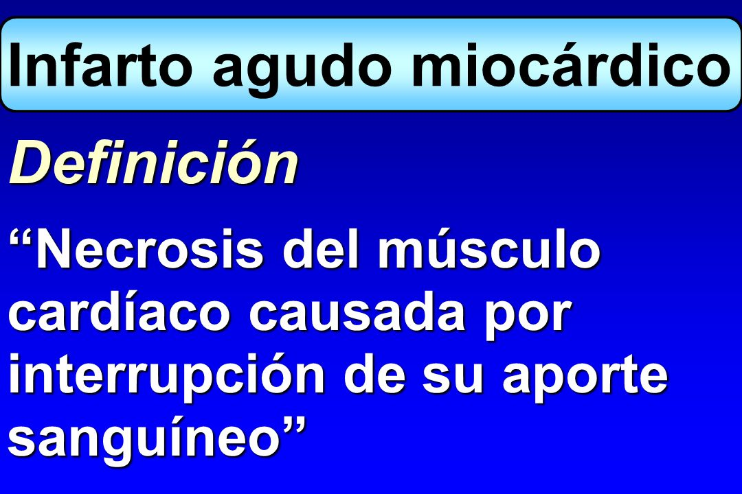 Definición ESC/ACC, 2000 Agudo o evolutivo Establecido Infarto de miocardio