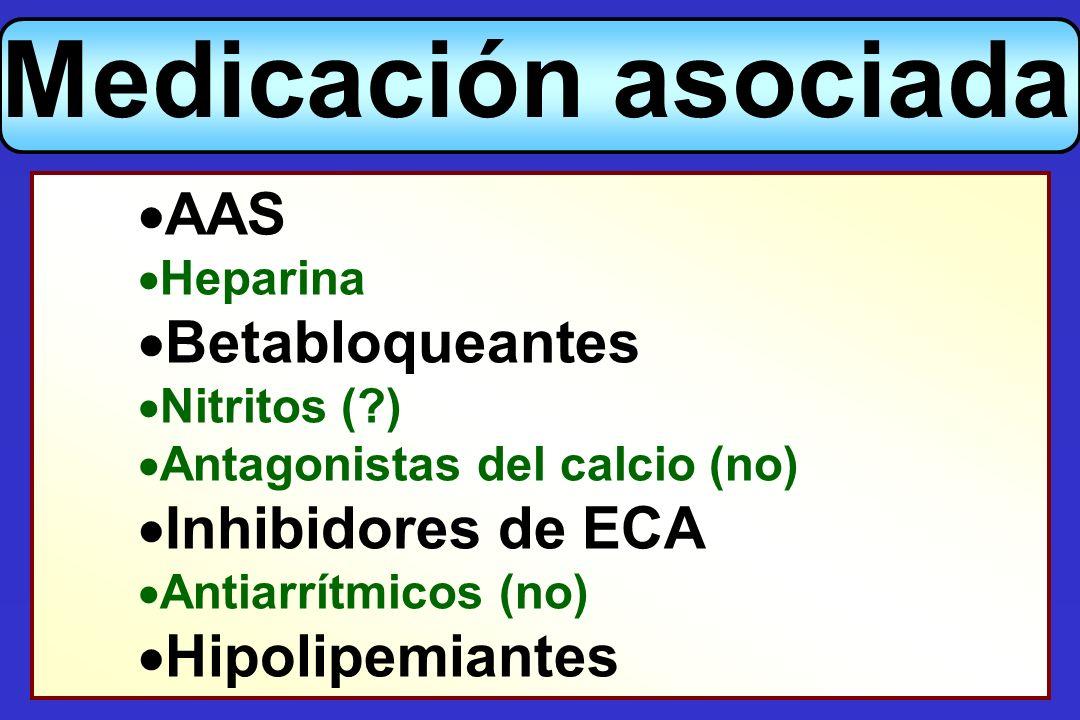 AAS Heparina Betabloqueantes Nitritos (?) Antagonistas del calcio (no) Inhibidores de ECA Antiarrítmicos (no) Hipolipemiantes Medicación asociada