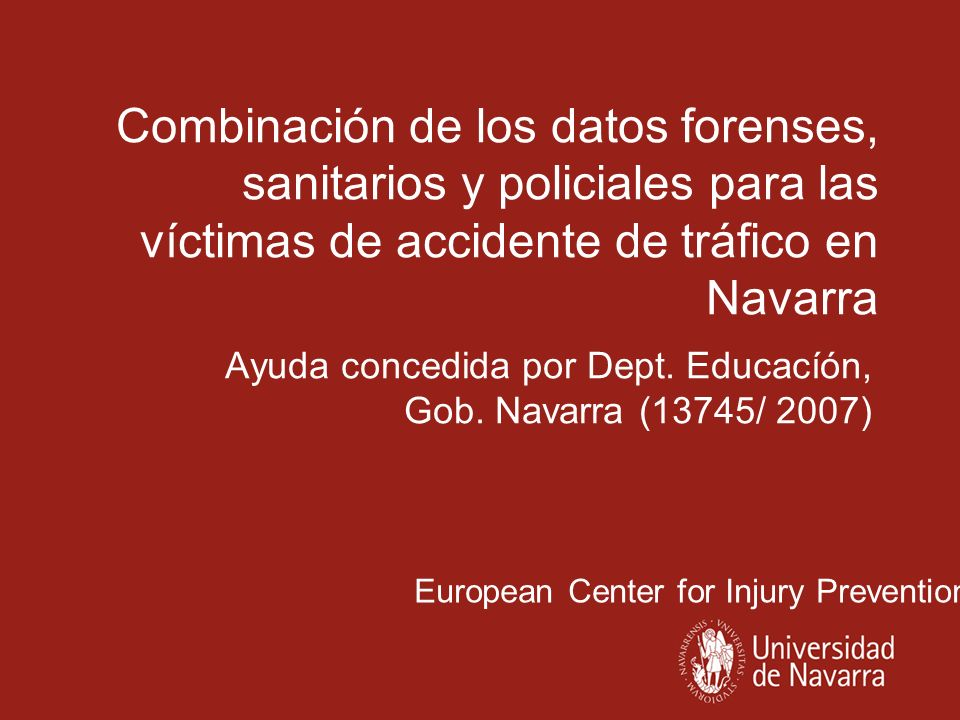 European Center for Injury Prevention Combinación de los datos forenses, sanitarios y policiales para las víctimas de accidente de tráfico en Navarra