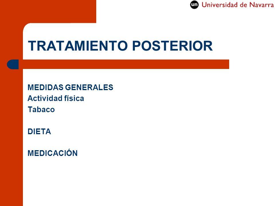 TRATAMIENTO POSTERIOR MEDIDAS GENERALES Actividad física Tabaco DIETA MEDICACIÓN