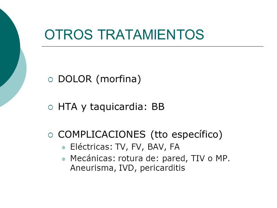 OTROS TRATAMIENTOS DOLOR (morfina) HTA y taquicardia: BB COMPLICACIONES (tto específico) Eléctricas: TV, FV, BAV, FA Mecánicas: rotura de: pared, TIV