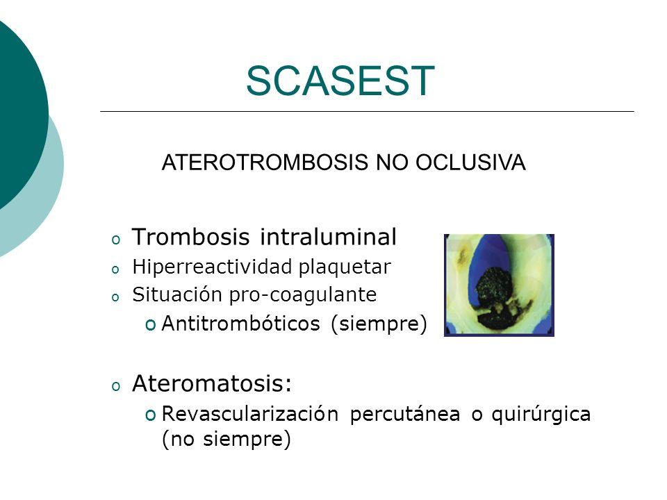 SCASEST o Trombosis intraluminal o Hiperreactividad plaquetar o Situación pro-coagulante oAntitrombóticos (siempre) o Ateromatosis: oRevascularización