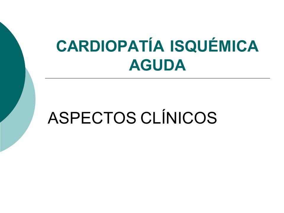 CARDIOPATÍA ISQUÉMICA AGUDA ASPECTOS CLÍNICOS
