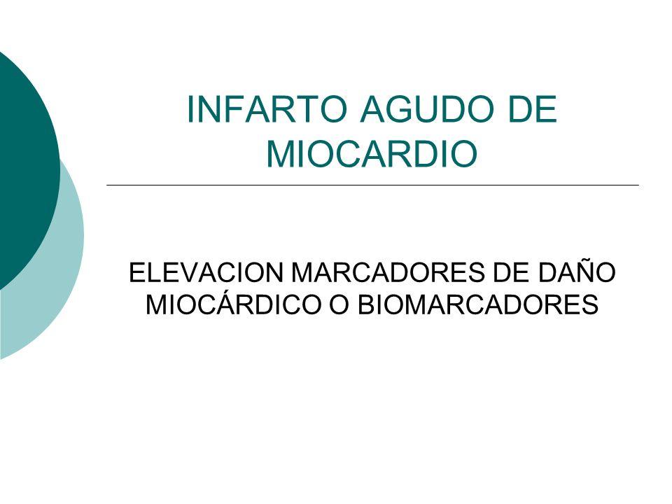 INFARTO AGUDO DE MIOCARDIO ELEVACION MARCADORES DE DAÑO MIOCÁRDICO O BIOMARCADORES