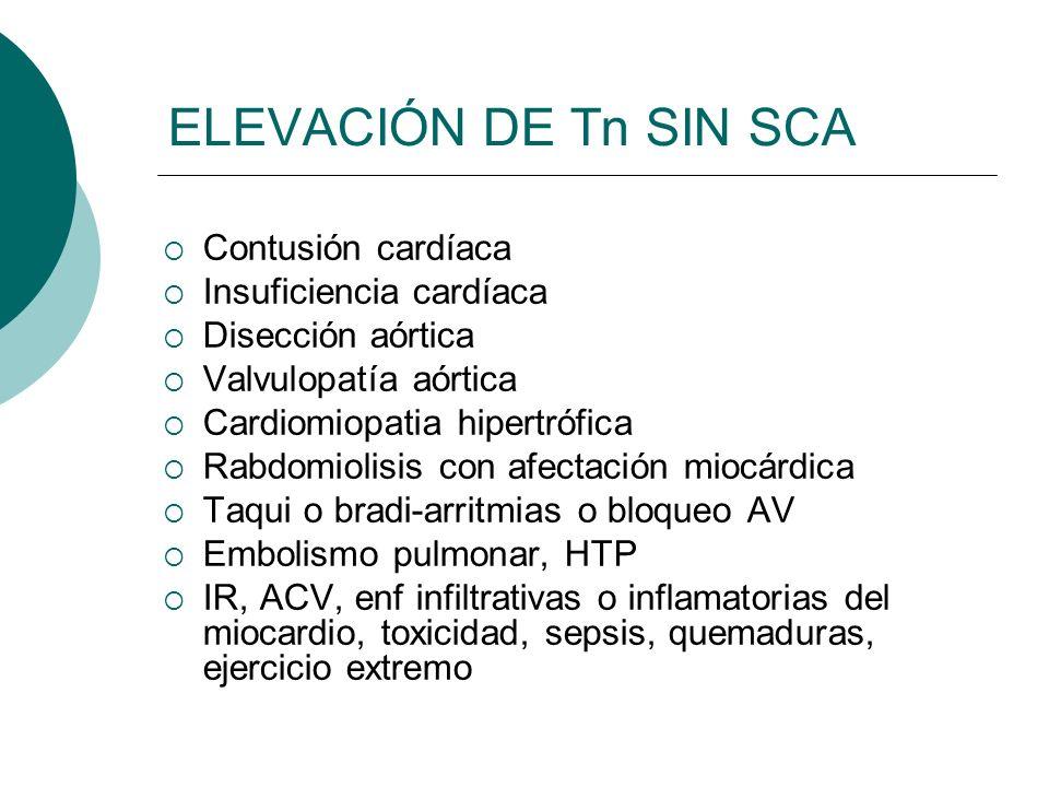 ELEVACIÓN DE Tn SIN SCA Contusión cardíaca Insuficiencia cardíaca Disección aórtica Valvulopatía aórtica Cardiomiopatia hipertrófica Rabdomiolisis con