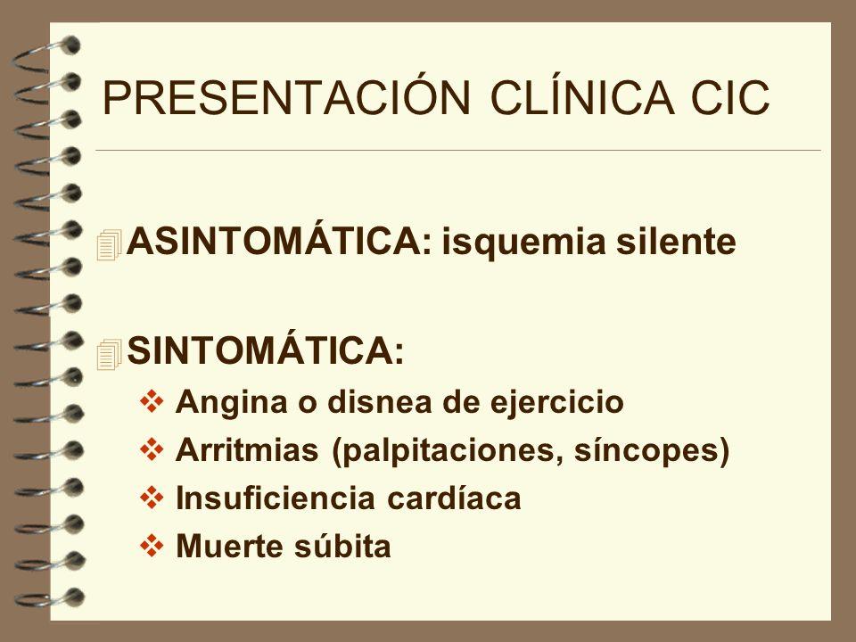 PRESENTACIÓN CLÍNICA CIC 4 ASINTOMÁTICA: isquemia silente 4 SINTOMÁTICA: Angina o disnea de ejercicio Arritmias (palpitaciones, síncopes) Insuficienci