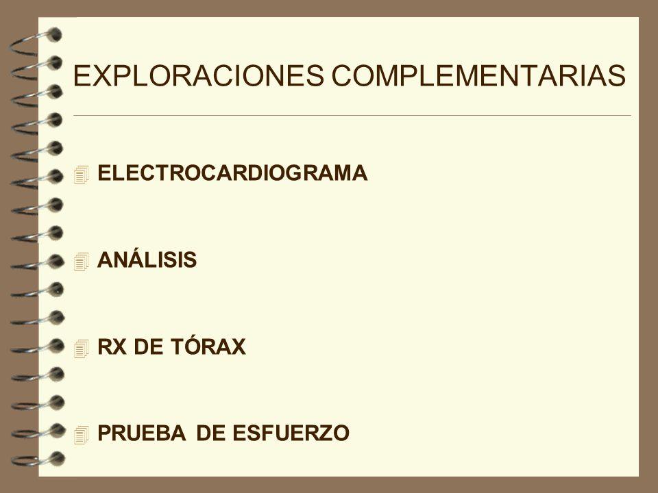 EXPLORACIONES COMPLEMENTARIAS 4 ELECTROCARDIOGRAMA 4 ANÁLISIS 4 RX DE TÓRAX 4 PRUEBA DE ESFUERZO