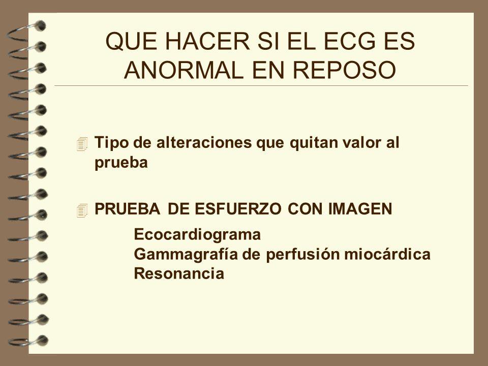 QUE HACER SI EL ECG ES ANORMAL EN REPOSO 4 Tipo de alteraciones que quitan valor al prueba 4 PRUEBA DE ESFUERZO CON IMAGEN Ecocardiograma Gammagrafía