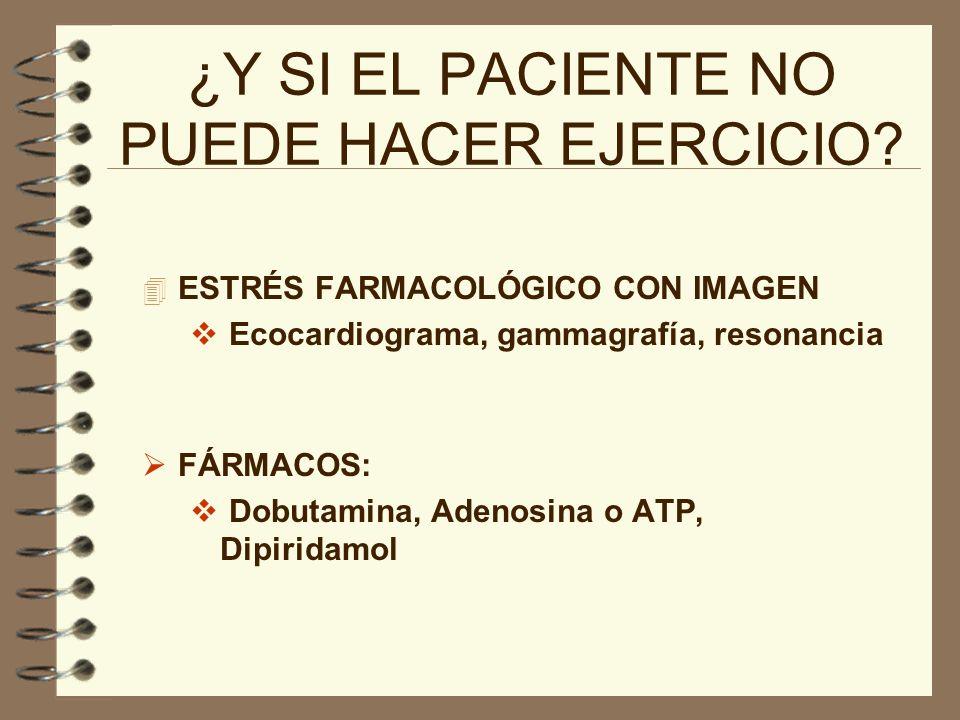 ¿Y SI EL PACIENTE NO PUEDE HACER EJERCICIO? 4 ESTRÉS FARMACOLÓGICO CON IMAGEN Ecocardiograma, gammagrafía, resonancia FÁRMACOS: Dobutamina, Adenosina