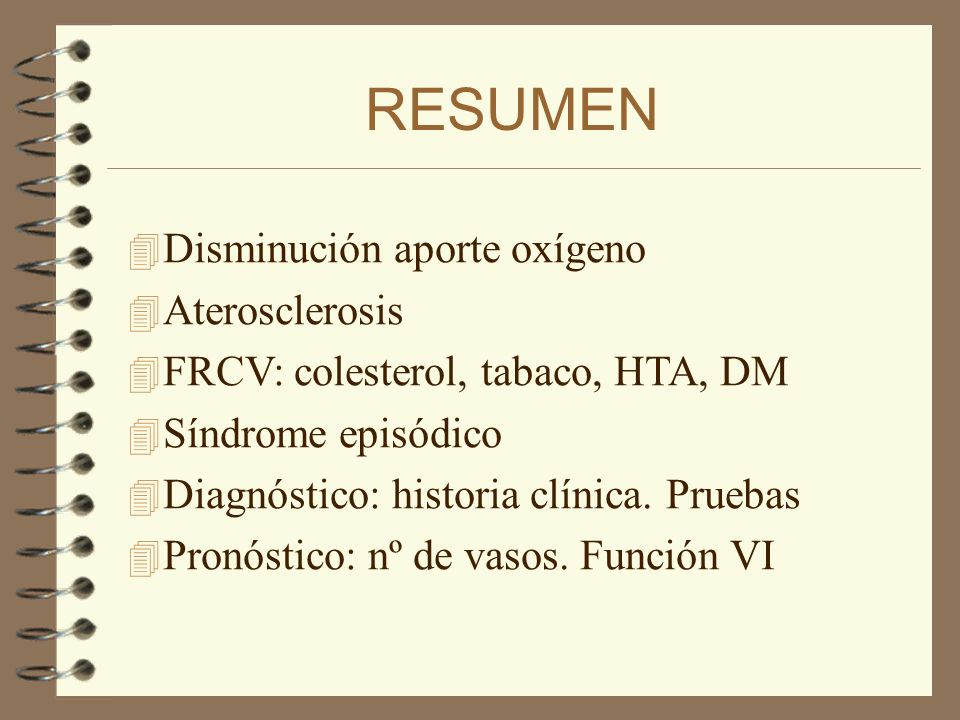 RESUMEN 4Disminución aporte oxígeno 4Aterosclerosis 4FRCV: colesterol, tabaco, HTA, DM 4Síndrome episódico 4Diagnóstico: historia clínica. Pruebas 4Pr