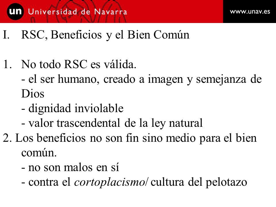 I.RSC, Beneficios y el Bien Común 1.No todo RSC es válida. - el ser humano, creado a imagen y semejanza de Dios - dignidad inviolable - valor trascend