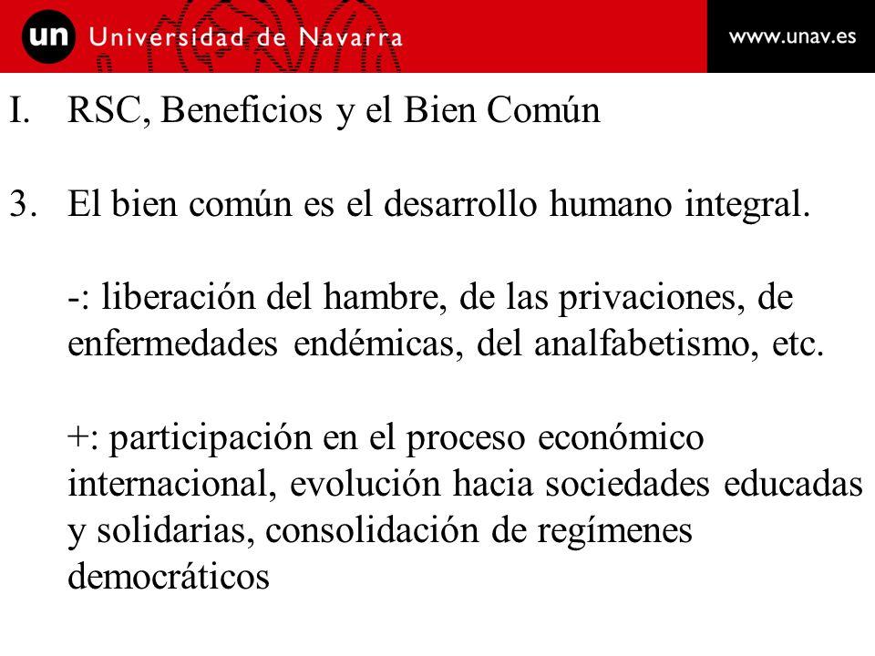 I.RSC, Beneficios y el Bien Común 3.El bien común es el desarrollo humano integral. -: liberación del hambre, de las privaciones, de enfermedades endé