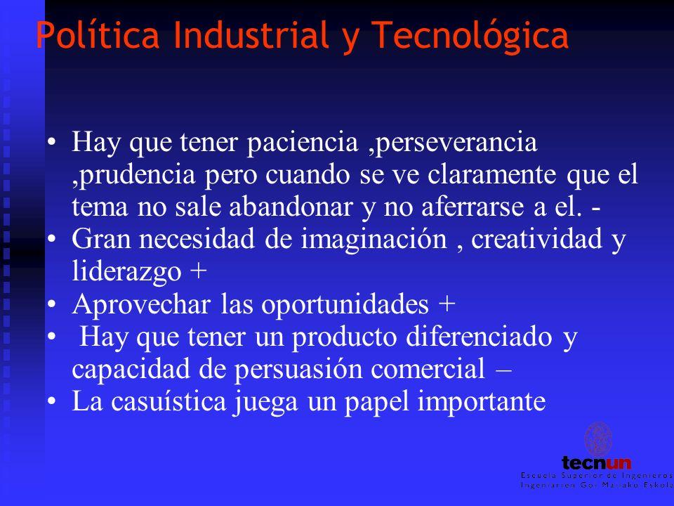 Política Industrial y Tecnológica Hay que tener paciencia,perseverancia,prudencia pero cuando se ve claramente que el tema no sale abandonar y no afer