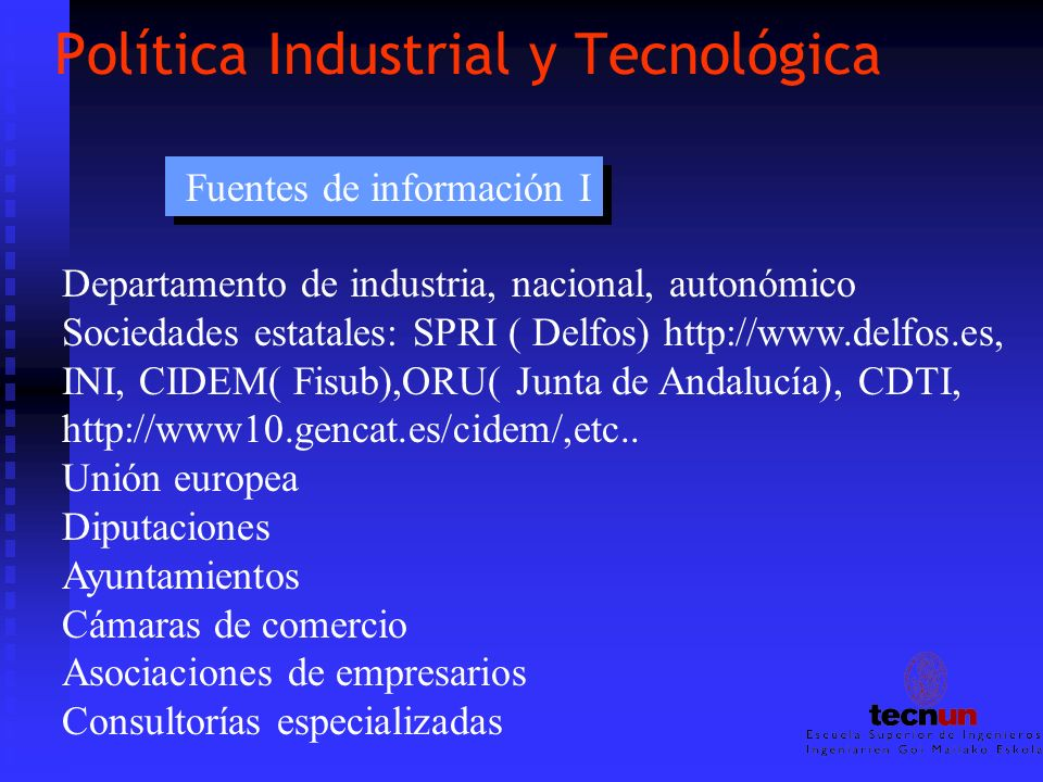 Política Industrial y Tecnológica Fuentes de información I Departamento de industria, nacional, autonómico Sociedades estatales: SPRI ( Delfos) http:/