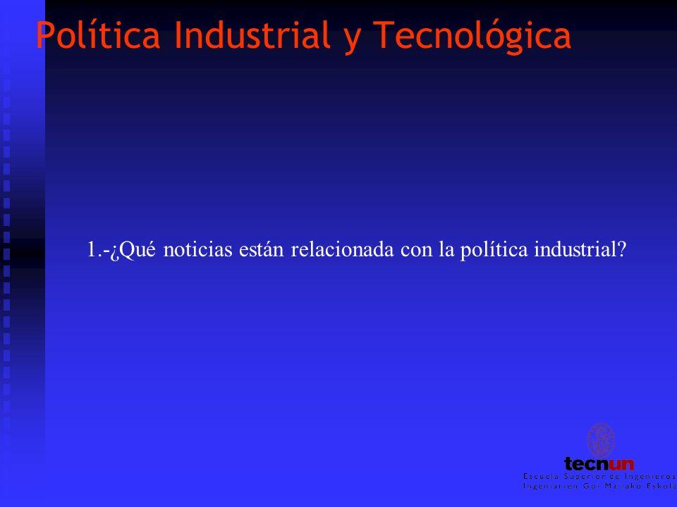 Política Industrial y Tecnológica 1.-¿Qué noticias están relacionada con la política industrial?