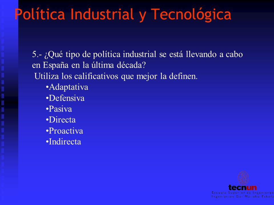 Política Industrial y Tecnológica 5.- ¿Qué tipo de política industrial se está llevando a cabo en España en la última década? Utiliza los calificativo