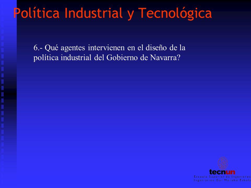 Política Industrial y Tecnológica 6.- Qué agentes intervienen en el diseño de la política industrial del Gobierno de Navarra?
