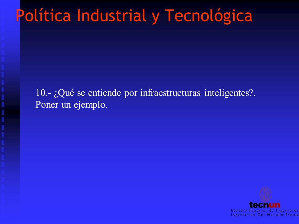 Política Industrial y Tecnológica 10.- ¿Qué se entiende por infraestructuras inteligentes?. Poner un ejemplo.