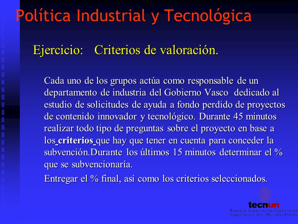 Política Industrial y Tecnológica Ejercicio: Criterios de valoración. Cada uno de los grupos actúa como responsable de un departamento de industria de