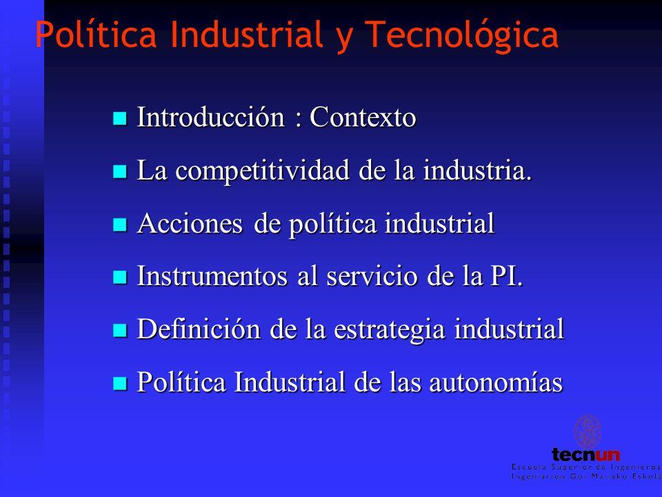 Política Industrial y Tecnológica n Introducción : Contexto n La competitividad de la industria. n Acciones de política industrial n Instrumentos al s