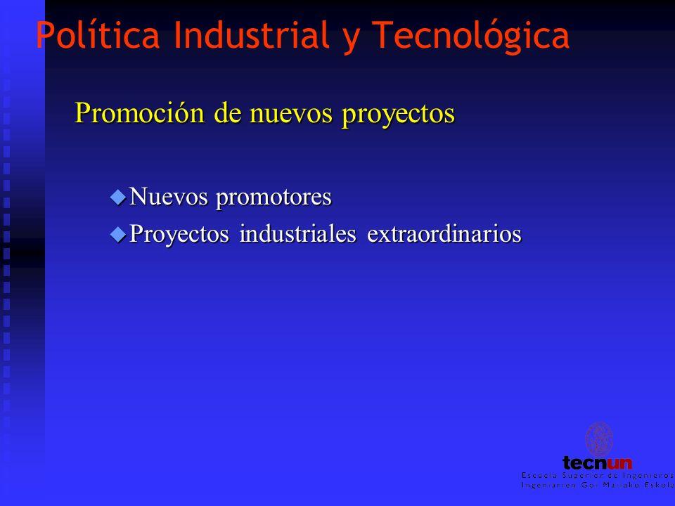 Política Industrial y Tecnológica Promoción de nuevos proyectos u Nuevos promotores u Proyectos industriales extraordinarios