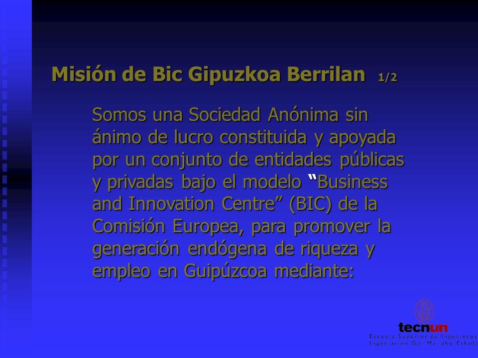 Misión de Bic Gipuzkoa Berrilan 1/2 Somos una Sociedad Anónima sin ánimo de lucro constituida y apoyada por un conjunto de entidades públicas y privad