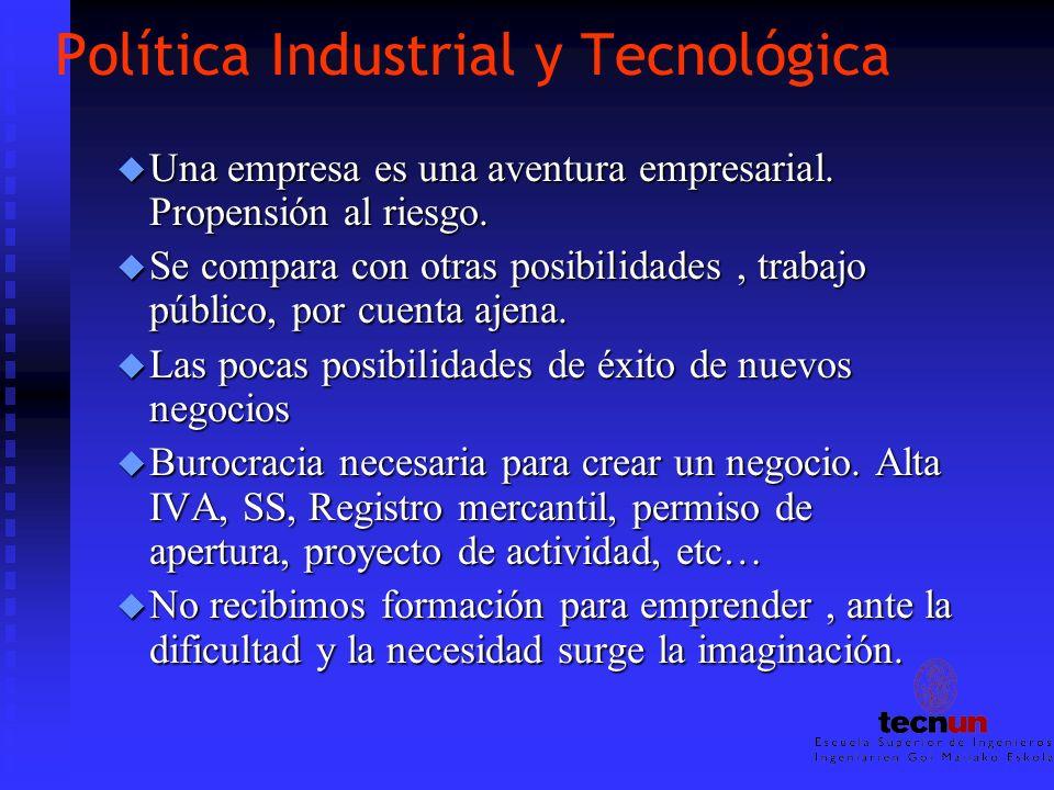 Política Industrial y Tecnológica u Una empresa es una aventura empresarial. Propensión al riesgo. u Se compara con otras posibilidades, trabajo públi