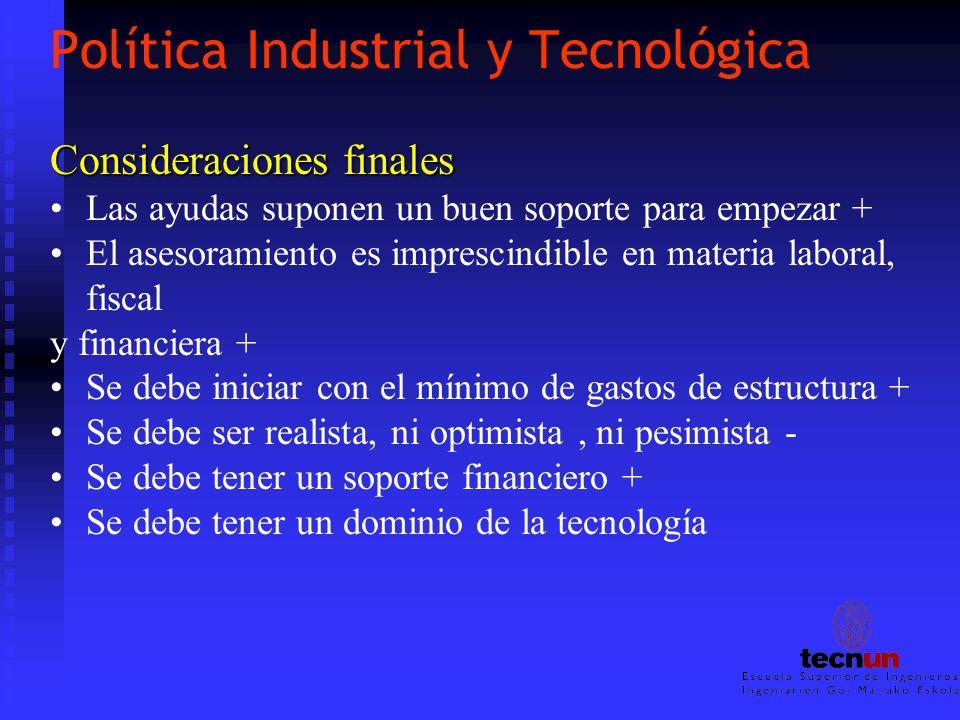 Política Industrial y Tecnológica Consideraciones finales Las ayudas suponen un buen soporte para empezar + El asesoramiento es imprescindible en mate
