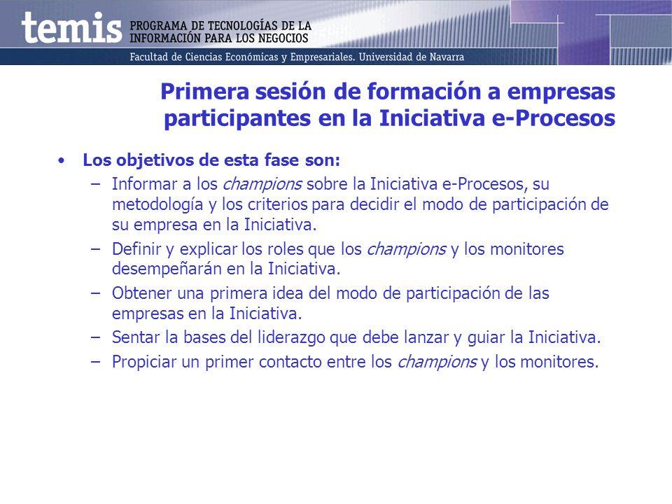 Primera sesión de formación a empresas participantes en la Iniciativa e-Procesos Los objetivos de esta fase son: –Informar a los champions sobre la In