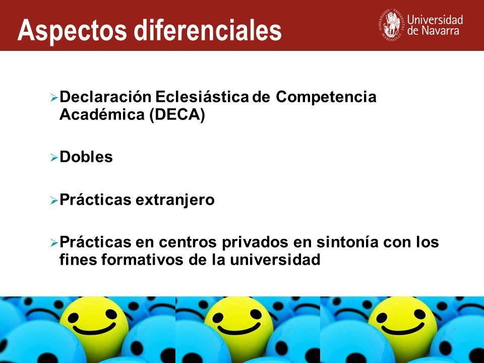 Declaración Eclesiástica de Competencia Académica (DECA) Dobles Prácticas extranjero Prácticas en centros privados en sintonía con los fines formativos de la universidad Aspectos diferenciales
