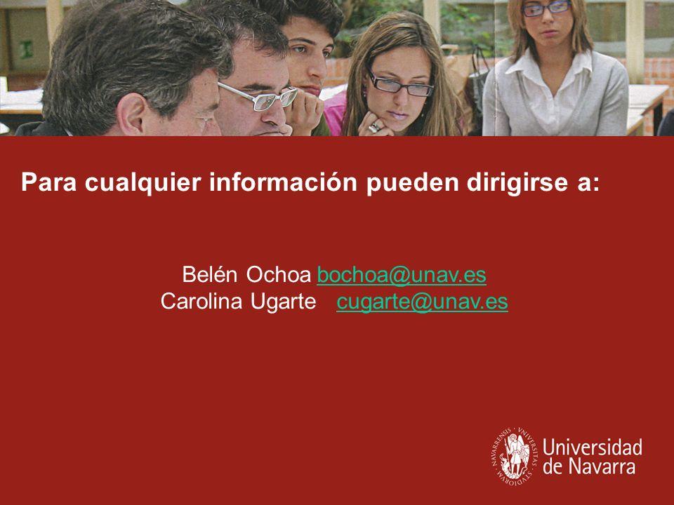 Para cualquier información pueden dirigirse a: Belén Ochoabochoa@unav.esbochoa@unav.es Carolina Ugarte cugarte@unav.escugarte@unav.es