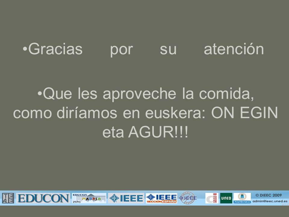 Gracias por su atención Que les aproveche la comida, como diríamos en euskera: ON EGIN eta AGUR!!!
