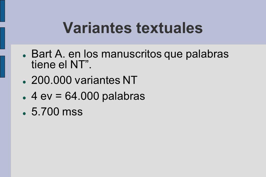 Variantes textuales Bart A. en los manuscritos que palabras tiene el NT. 200.000 variantes NT 4 ev = 64.000 palabras 5.700 mss