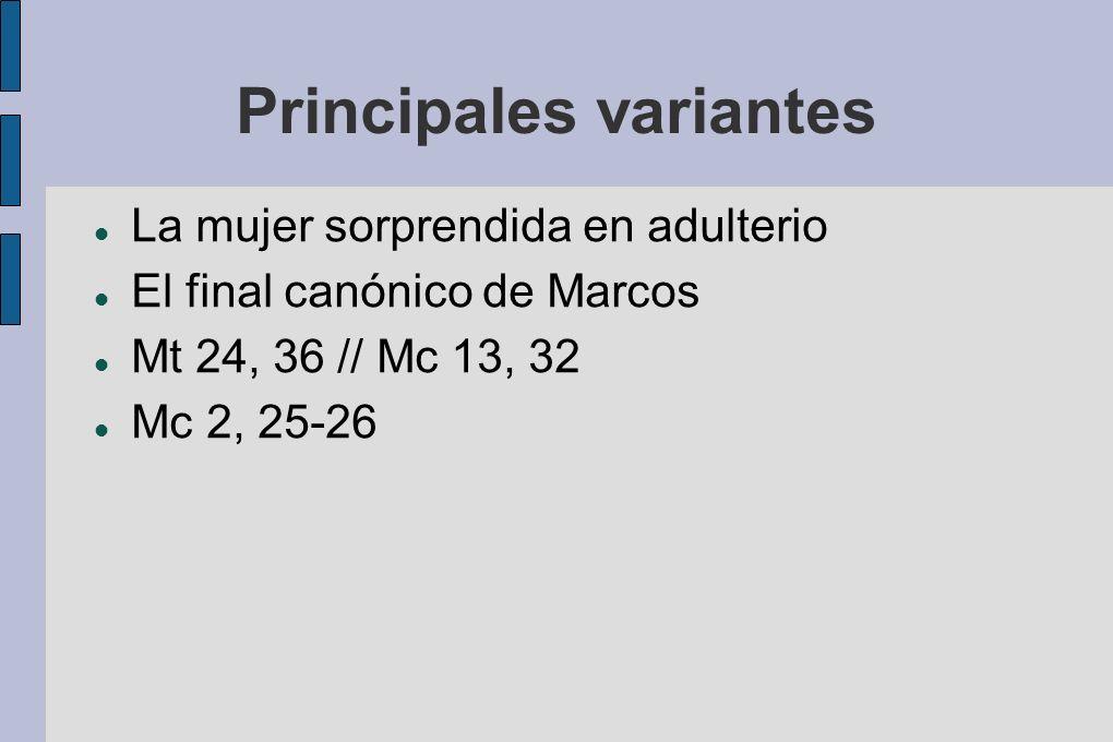 Principales variantes La mujer sorprendida en adulterio El final canónico de Marcos Mt 24, 36 // Mc 13, 32 Mc 2, 25-26